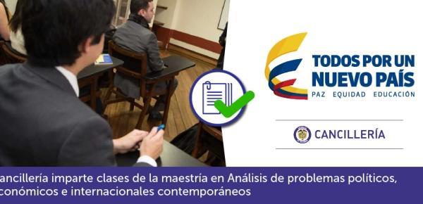 Cancillería imparte clases de la maestría en Análisis de problemas políticos, económicos e internacionales contemporáneos