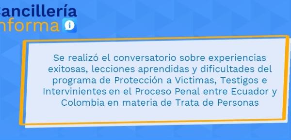 Se realizó el conversatorio sobre experiencias exitosas, lecciones aprendidas y dificultades del programa de Protección a Victimas, Testigos e Intervinientes en el Proceso Penal entre Ecuador y Colombia en materia de Trata de Personas
