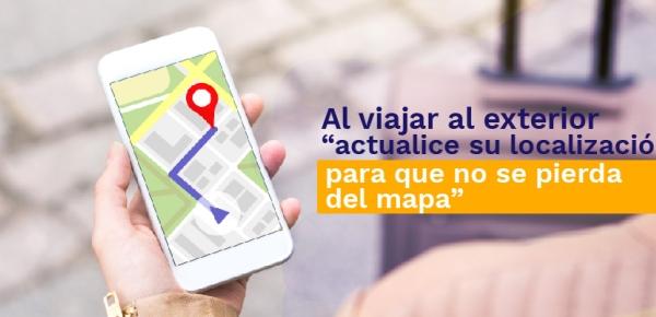 """Al viajar al exterior """"actualice su localización, para que no te pierdas del mapa"""""""