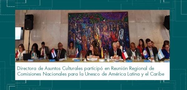 Directora de Asuntos Culturales participó en Reunión Regional de Comisiones Nacionales para la Unesco de América Latina y el Caribe